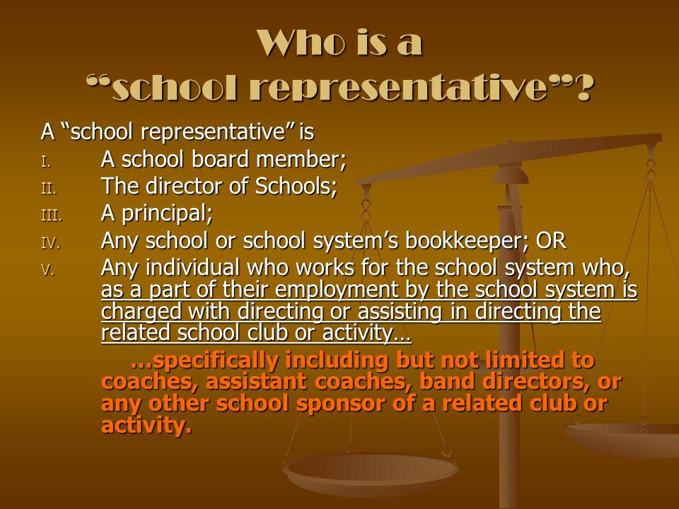 "Who is a ""school representative""? A ""school representative"" is I. A school board member; II. The director of Schools; III. A principal; IV. Any school"