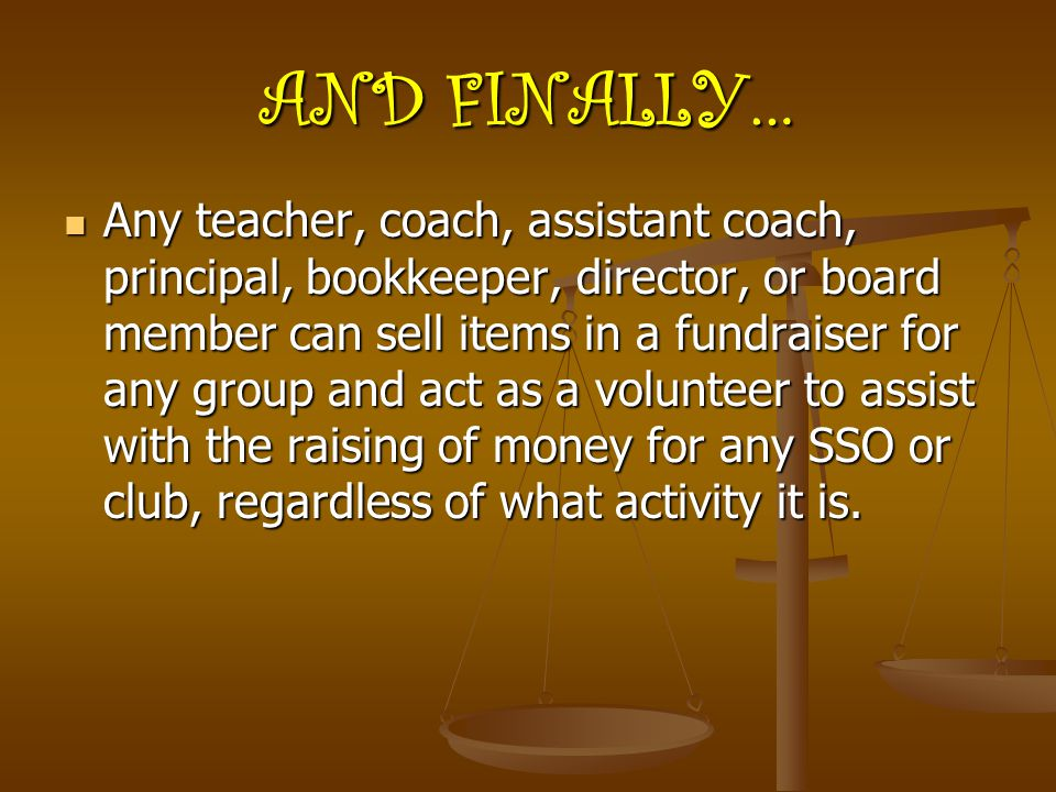 AND FINALLY… Any Any teacher, coach, assistant coach, principal, bookkeeper, director, or board member can sell items in a fundraiser for any group an