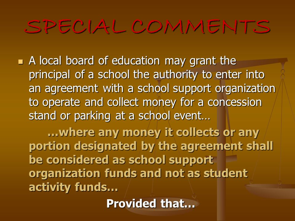 SPECIAL COMMENTS A local board of education may grant the principal of a school the authority to enter into an agreement with a school support organiz