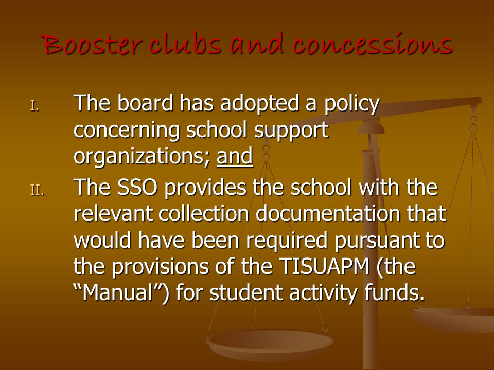 Booster clubs and concessions I. The board has adopted a policy concerning school support organizations; and II. The SSO provides the school with the