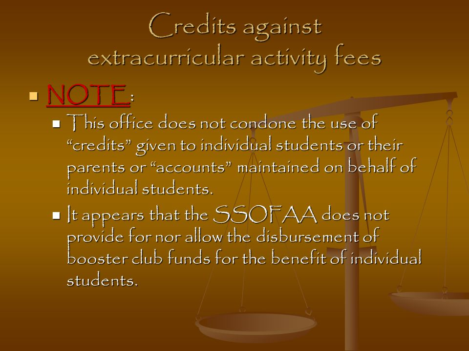 """Credits against extracurricular activity fees NOTE: NOTE: This office does not condone the use of """"credits"""" given to individual students or their pare"""