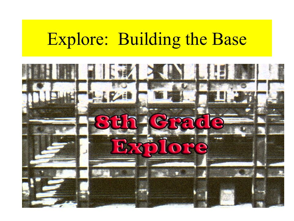 Explore: Building the Base
