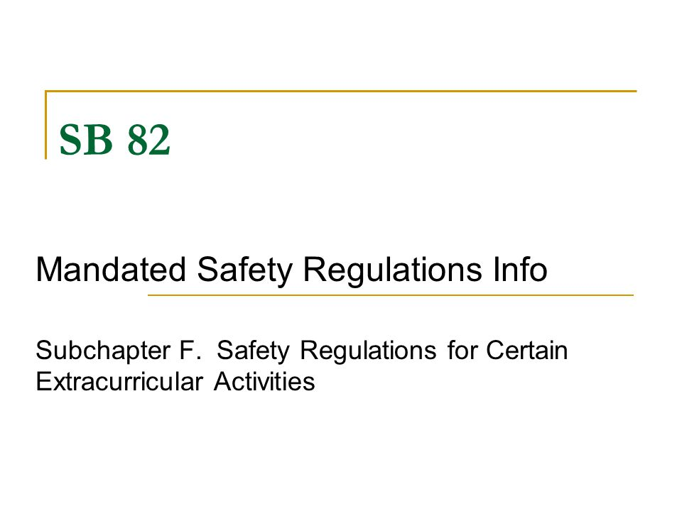 SB 82 Mandated Safety Regulations Info Subchapter F.