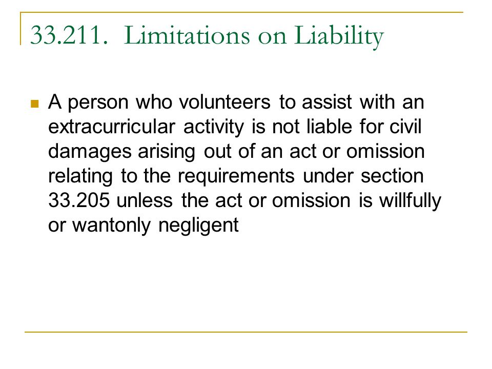 33.211. Limitations on Liability A person who volunteers to assist with an extracurricular activity is not liable for civil damages arising out of an