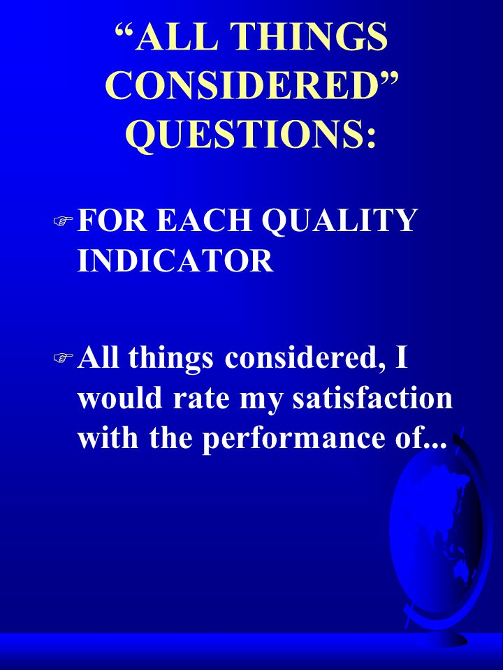 WRITING QUESTIONS F THREE OR FIVE POINT POINT SCALE SUPERIOR TO SAME AS WORSE THAN COMPETITION COMPETITION COMPETITION GOOD AVERAGE POOR (3) (2) (3) F OBJECTIVE DESCRIPTORS F COMPARE TO COMPETITION