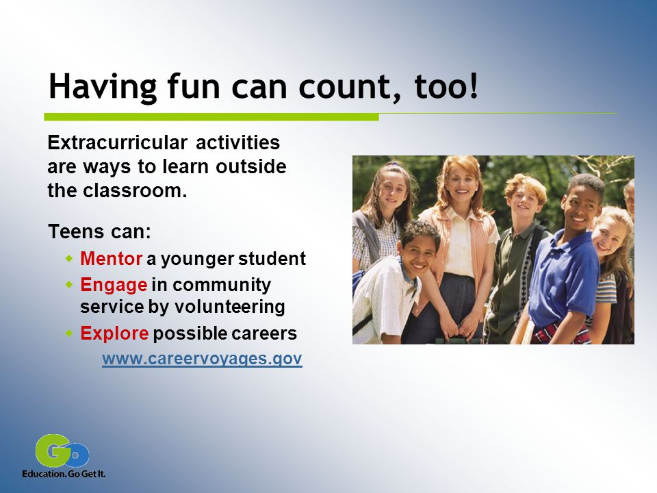 Having fun can count, too. Extracurricular activities are ways to learn outside the classroom.