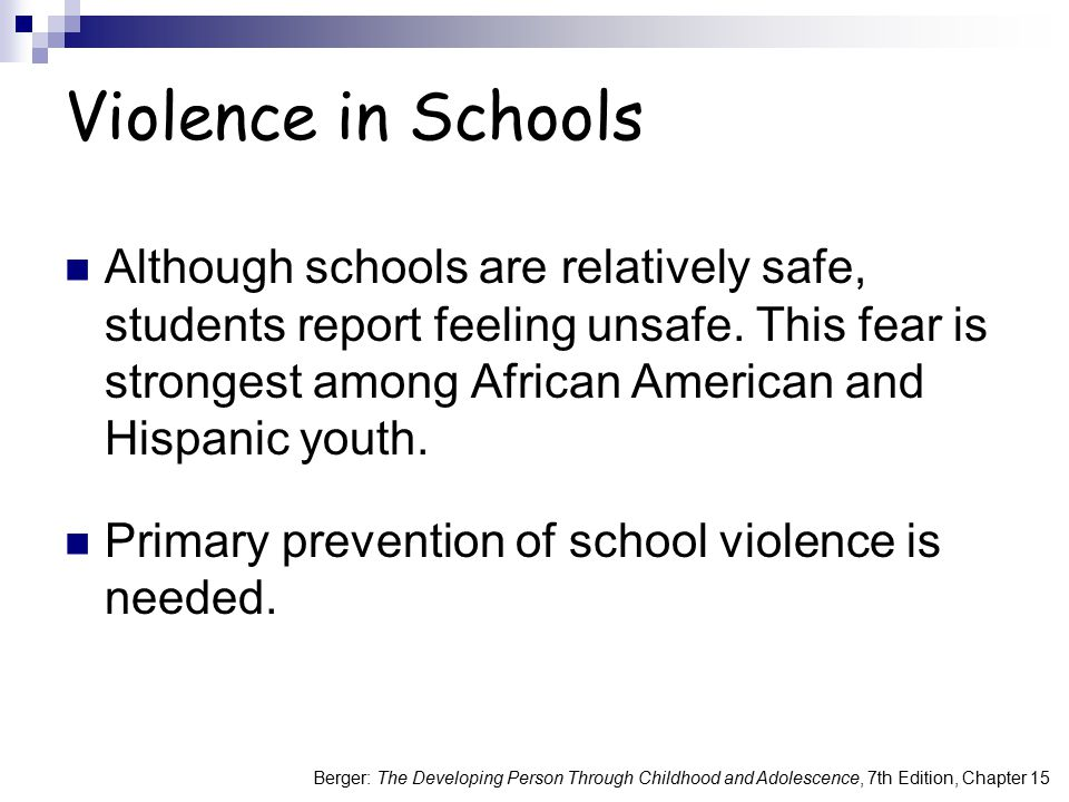 Berger: The Developing Person Through Childhood and Adolescence, 7th Edition, Chapter 15 Violence in Schools Although schools are relatively safe, stu