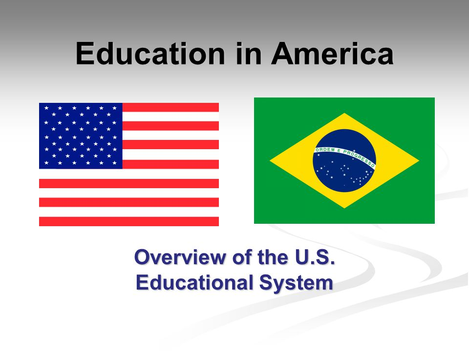 Education in America Overview of the U.S. Educational System