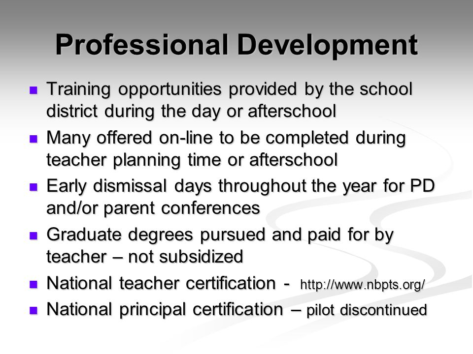 Professional Development Training opportunities provided by the school district during the day or afterschool Many offered on-line to be completed dur