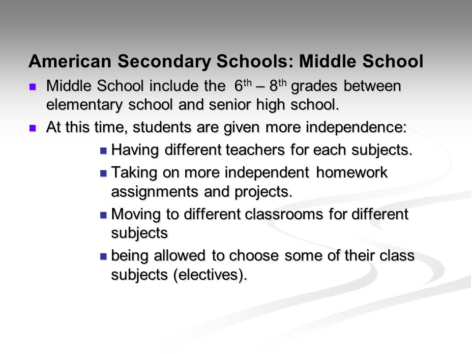 American Secondary Schools: Middle School Middle School include the 6 th – 8 th grades between elementary school and senior high school. Middle School