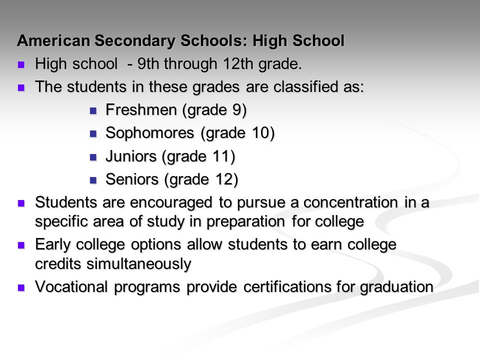American Secondary Schools: High School High school - 9th through 12th grade. High school - 9th through 12th grade. The students in these grades are c