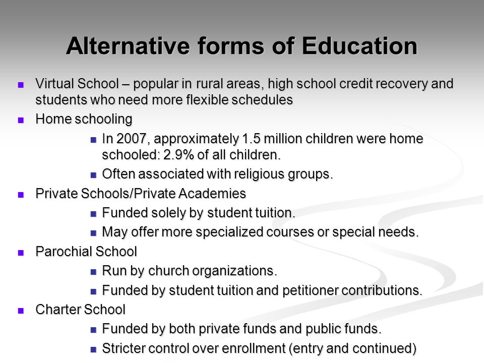 Alternative forms of Education Virtual School – popular in rural areas, high school credit recovery and students who need more flexible schedules Virt