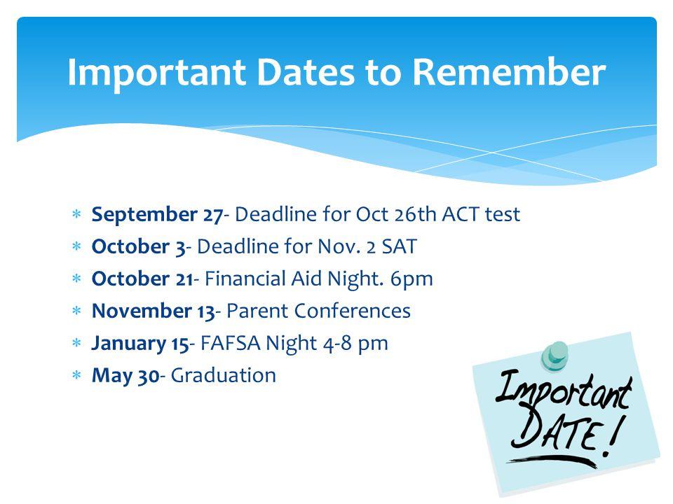  September 27- Deadline for Oct 26th ACT test  October 3- Deadline for Nov.