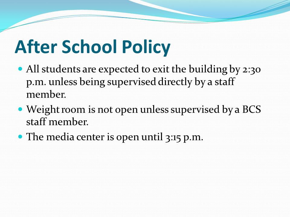 After School Policy All students are expected to exit the building by 2:30 p.m.