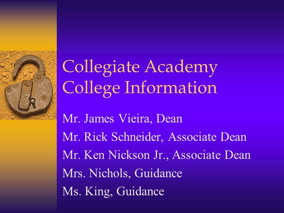 Collegiate Academy College Information Mr. James Vieira, Dean Mr.