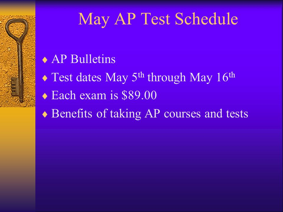 May AP Test Schedule  AP Bulletins  Test dates May 5 th through May 16 th  Each exam is $89.00  Benefits of taking AP courses and tests