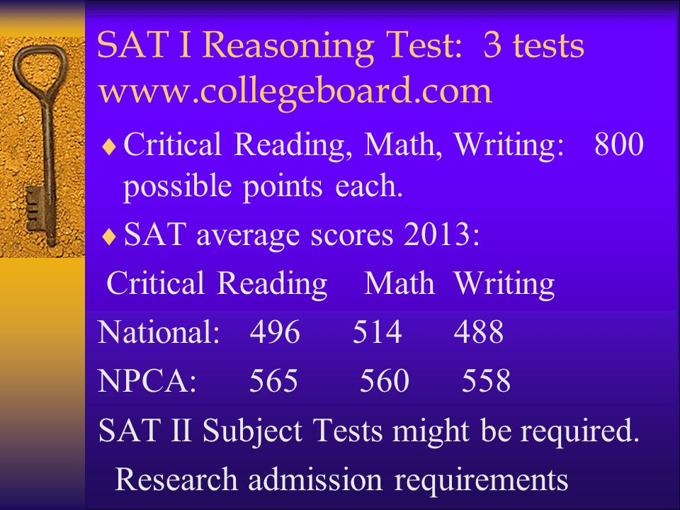 SAT I Reasoning Test: 3 tests www.collegeboard.com  Critical Reading, Math, Writing: 800 possible points each.