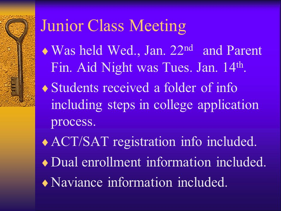Junior Class Meeting  Was held Wed., Jan. 22 nd and Parent Fin. Aid Night was Tues. Jan. 14 th.  Students received a folder of info including steps