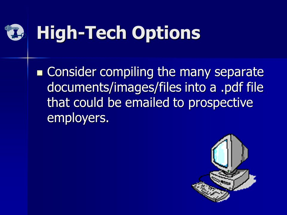 High-Tech Options Consider compiling the many separate documents/images/files into a.pdf file that could be emailed to prospective employers.