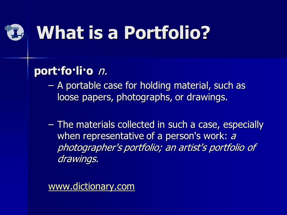 What is a Portfolio. port·fo·li·o n.