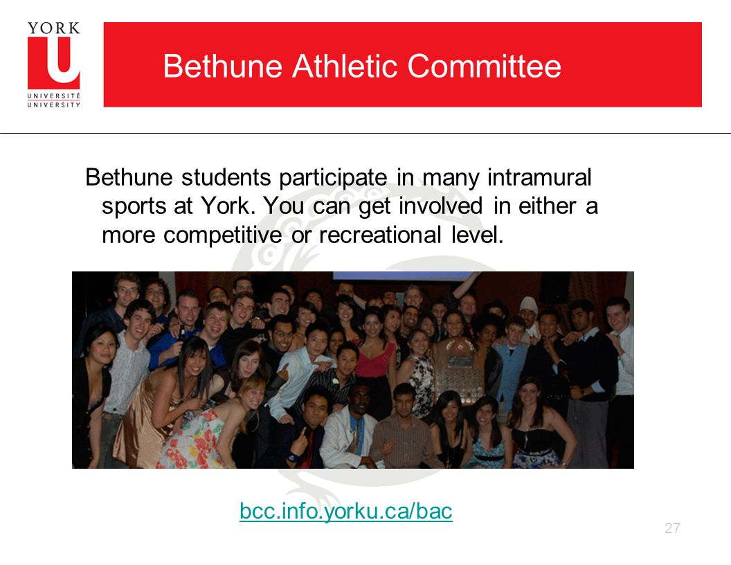 Bethune Athletic Committee Bethune students participate in many intramural sports at York.