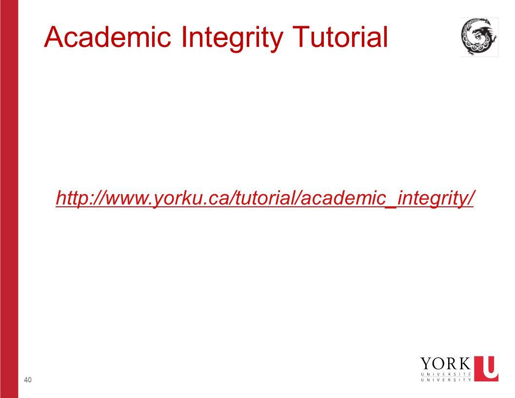 40 Academic Integrity Tutorial http://www.yorku.ca/tutorial/academic_integrity/