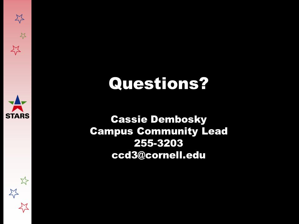 Questions? Cassie Dembosky Campus Community Lead 255-3203 ccd3@cornell.edu