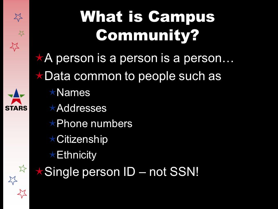 What is Campus Community?  A person is a person is a person…  Data common to people such as  Names  Addresses  Phone numbers  Citizenship  Ethn