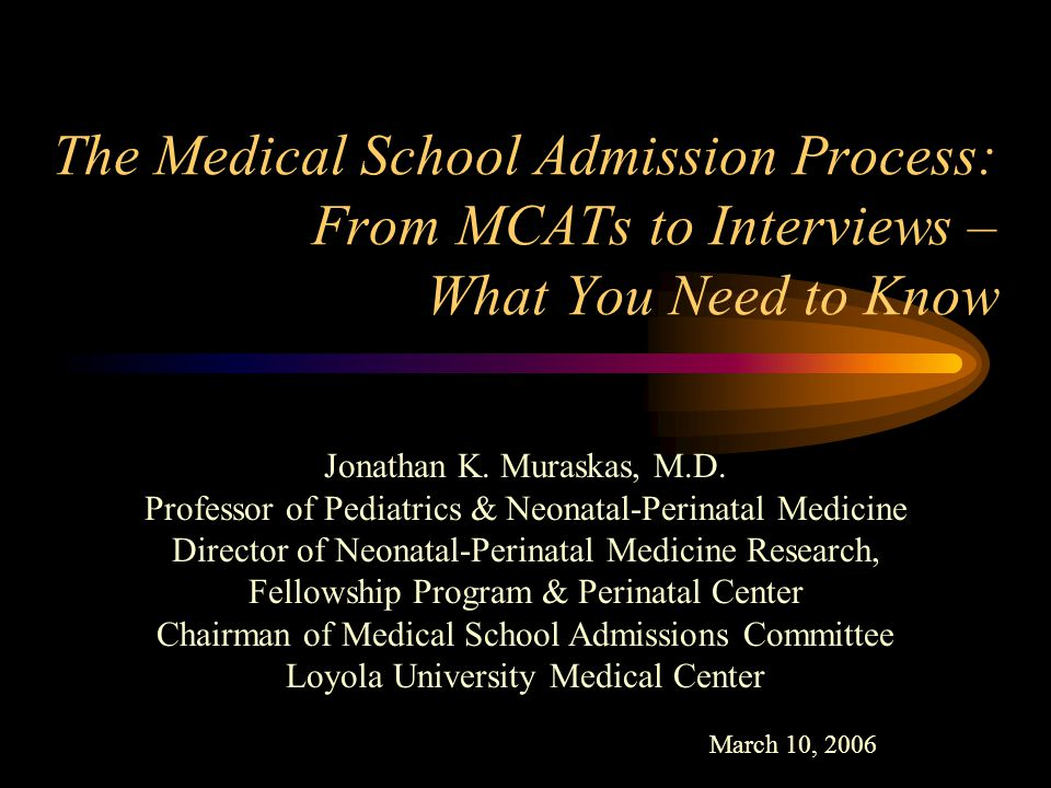 The Medical School Admission Process: From MCATs to Interviews – What You Need to Know Jonathan K.