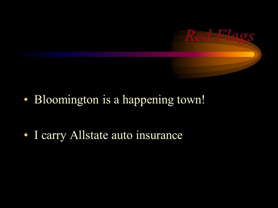 Red Flags Bloomington is a happening town! I carry Allstate auto insurance