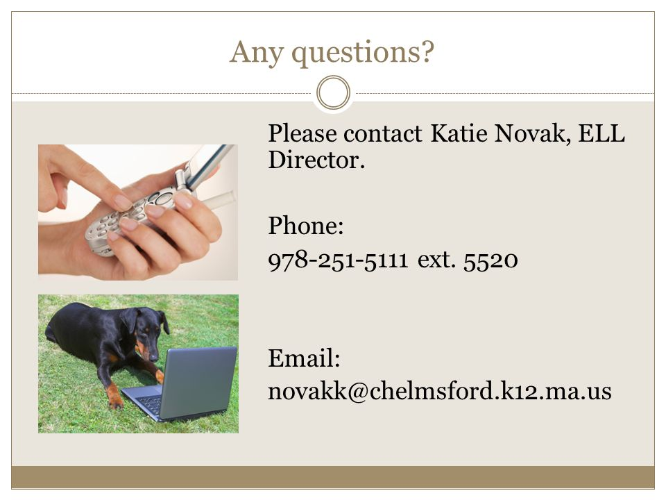Any questions. Please contact Katie Novak, ELL Director.