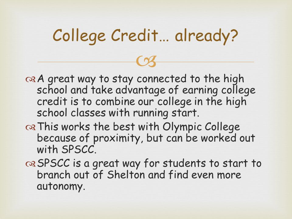   A great way to stay connected to the high school and take advantage of earning college credit is to combine our college in the high school classes with running start.
