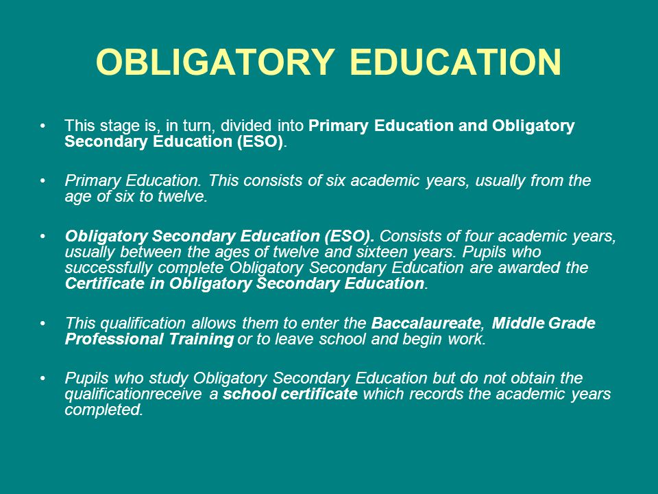 OBLIGATORY EDUCATION This stage is, in turn, divided into Primary Education and Obligatory Secondary Education (ESO).