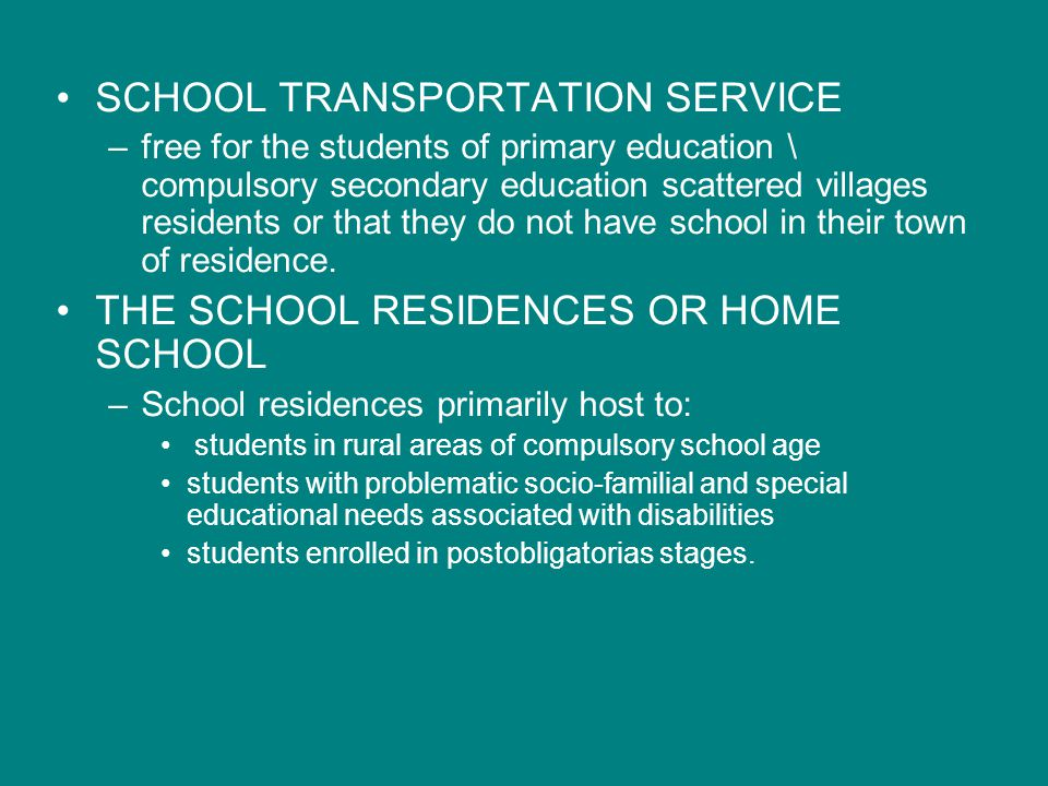 SCHOOL TRANSPORTATION SERVICE –free for the students of primary education \ compulsory secondary education scattered villages residents or that they do not have school in their town of residence.