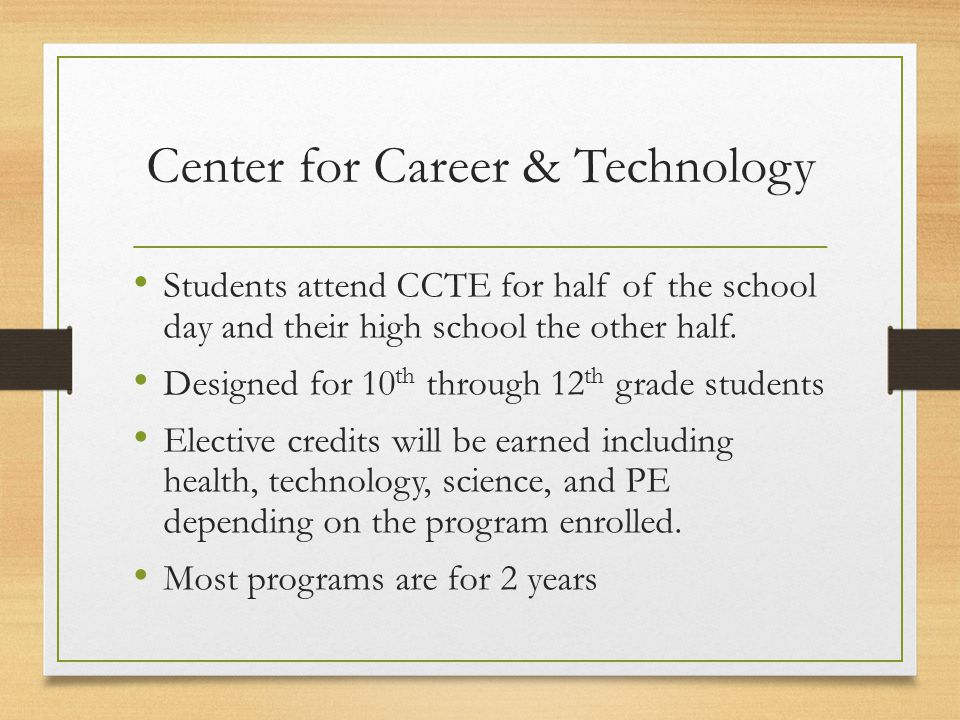 CCTE Earn certification or licensure in a technical field Many programs offer dual credit which is transferable to many colleges.