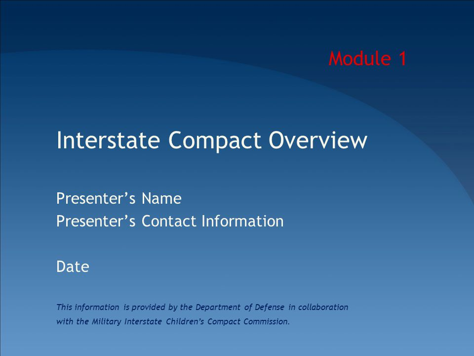 The Interstate Compact on Educational Opportunity for Military Children / Module 1 3 Objectives To provide background on the Compact and an overview of its provisions To discuss the status of Compact implementation and the role of school liaisons (SLs) in helping children of military families navigate school transitions and realize the benefits of the Compact