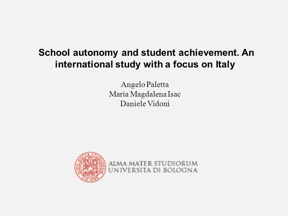 School autonomy and student achievement. An international study with a focus on Italy Angelo Paletta Maria Magdalena Isac Daniele Vidoni