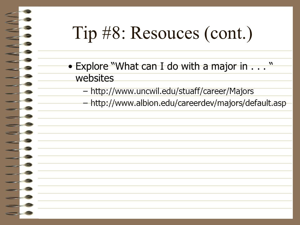 Tip #8: Resouces (cont.) Explore What can I do with a major in...