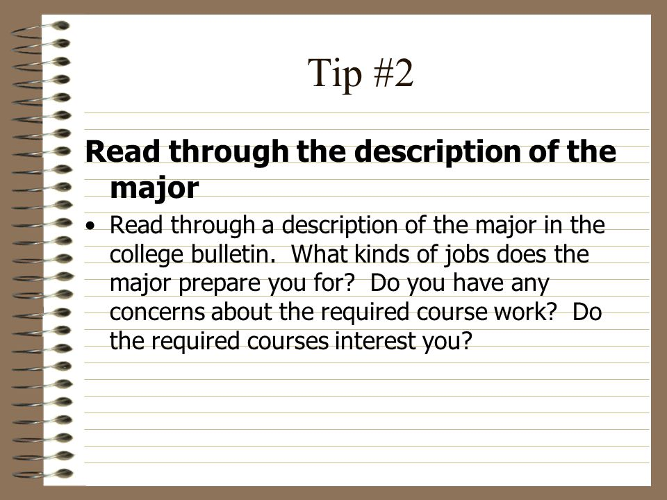 Tip #3 Read through the course descriptions In the back of the college bulletin, read through the descriptions of courses offered on campus.