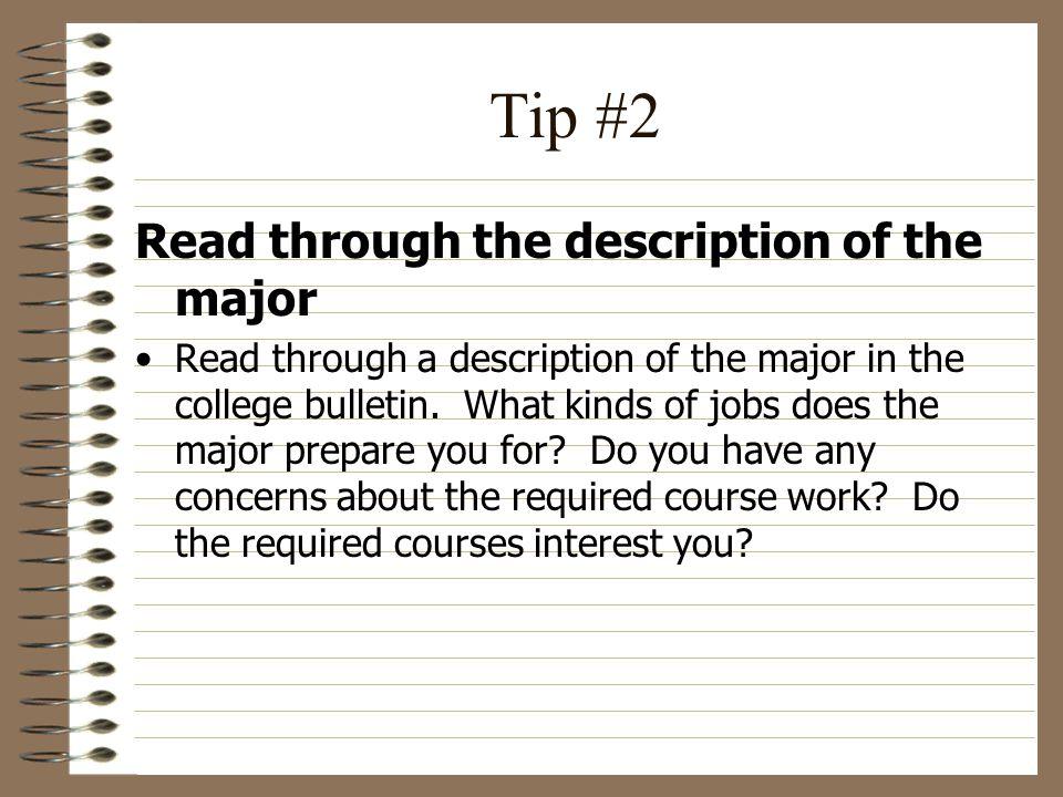 Tip #2 Read through the description of the major Read through a description of the major in the college bulletin.