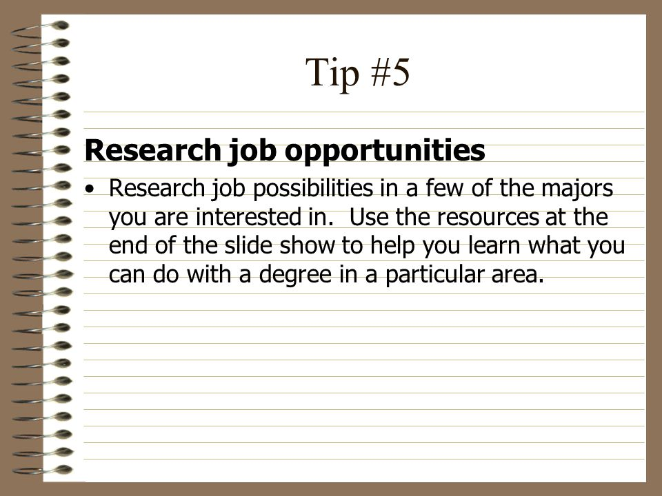 Tip #6 Try out a class or two in majors that you are considering One of the best ways to get a sense of a major is to take a class in the department.