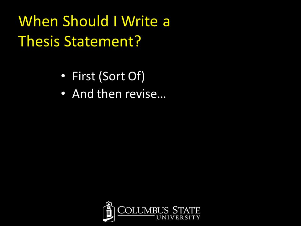 When Should I Write a Thesis Statement? First (Sort Of) And then revise…