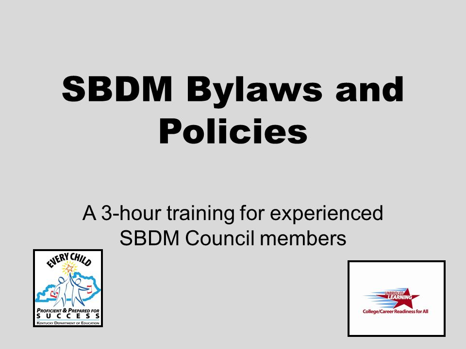 SBDM Bylaws and Policies A 3-hour training for experienced SBDM Council members