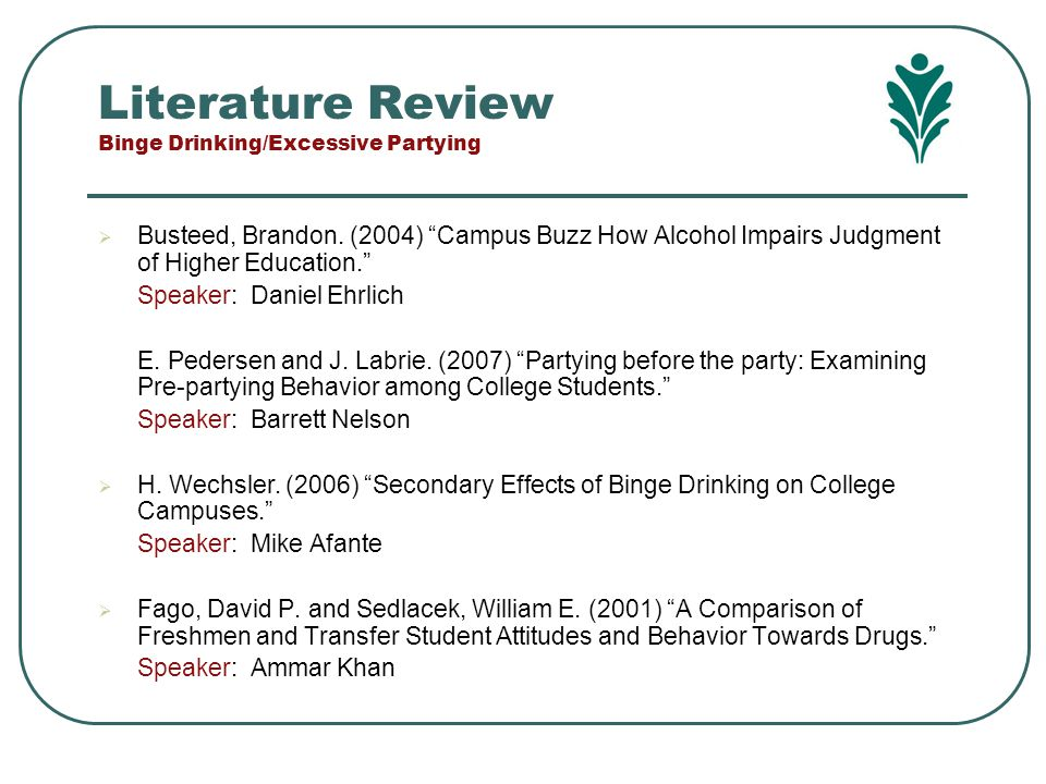 "Literature Review Binge Drinking/Excessive Partying  Busteed, Brandon. (2004) ""Campus Buzz How Alcohol Impairs Judgment of Higher Education."" Speaker"