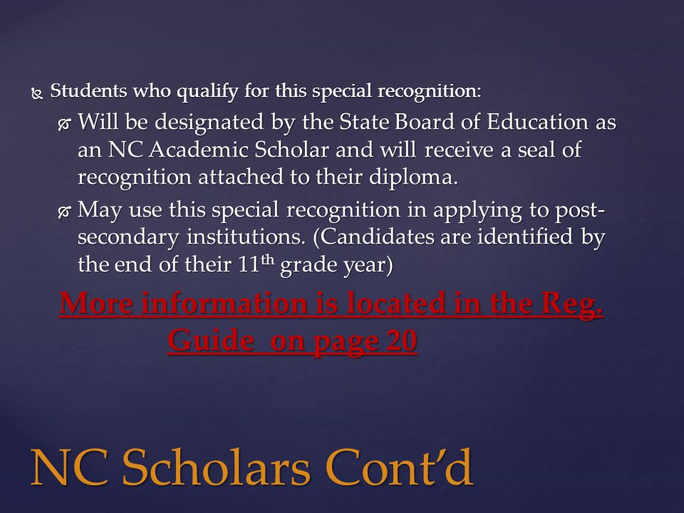  Students who qualify for this special recognition:  Will be designated by the State Board of Education as an NC Academic Scholar and will receive a seal of recognition attached to their diploma.