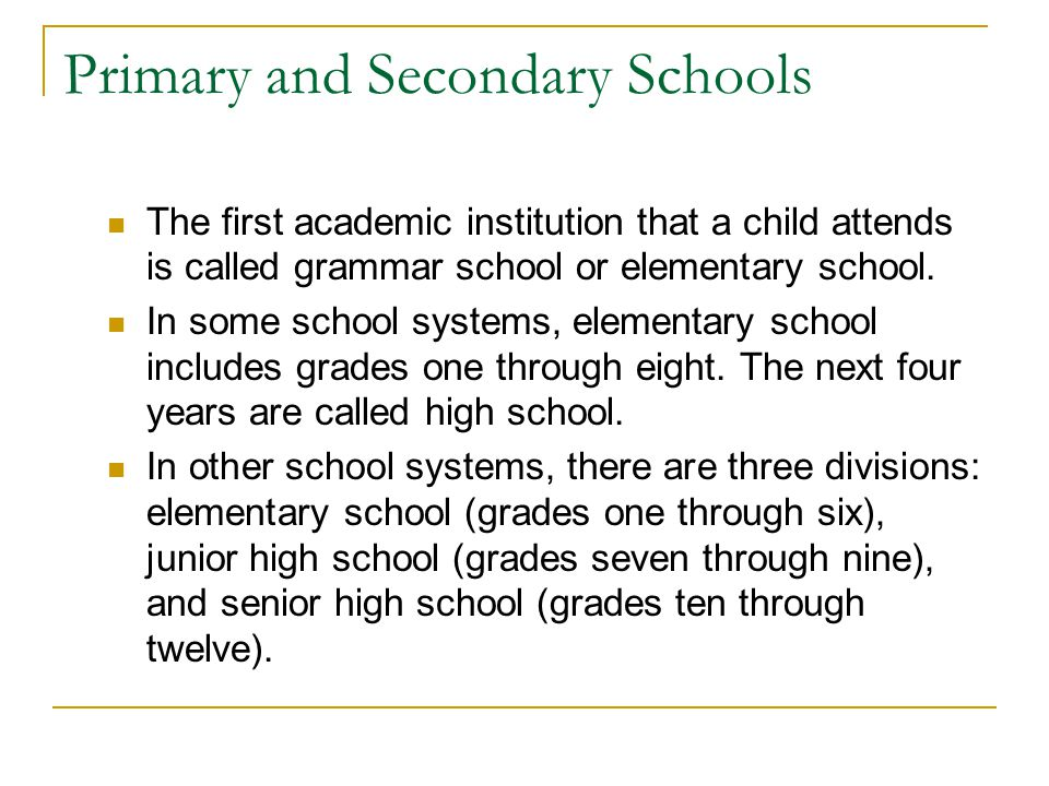 Primary and Secondary Schools In the United States, classes of students are divided into twelve academic levels called grades.