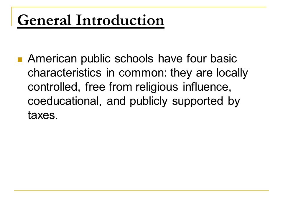 American public schools have four basic characteristics in common: they are locally controlled, free from religious influence, coeducational, and publicly supported by taxes.