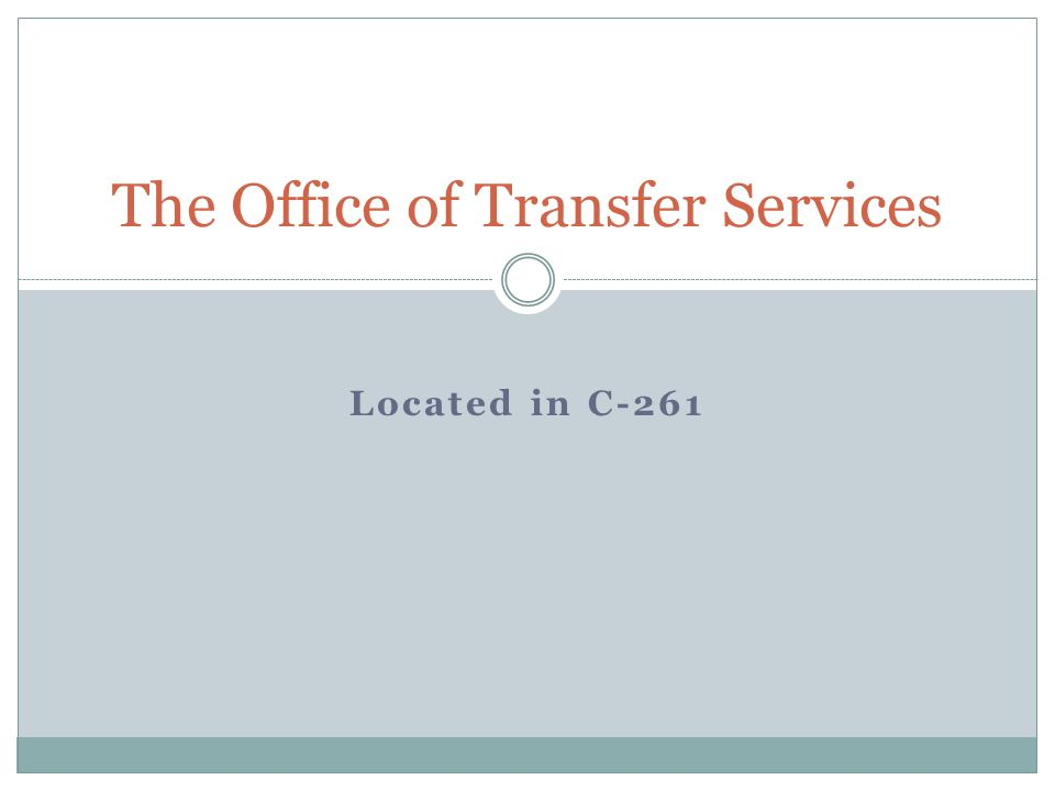 Located in C-261 The Office of Transfer Services