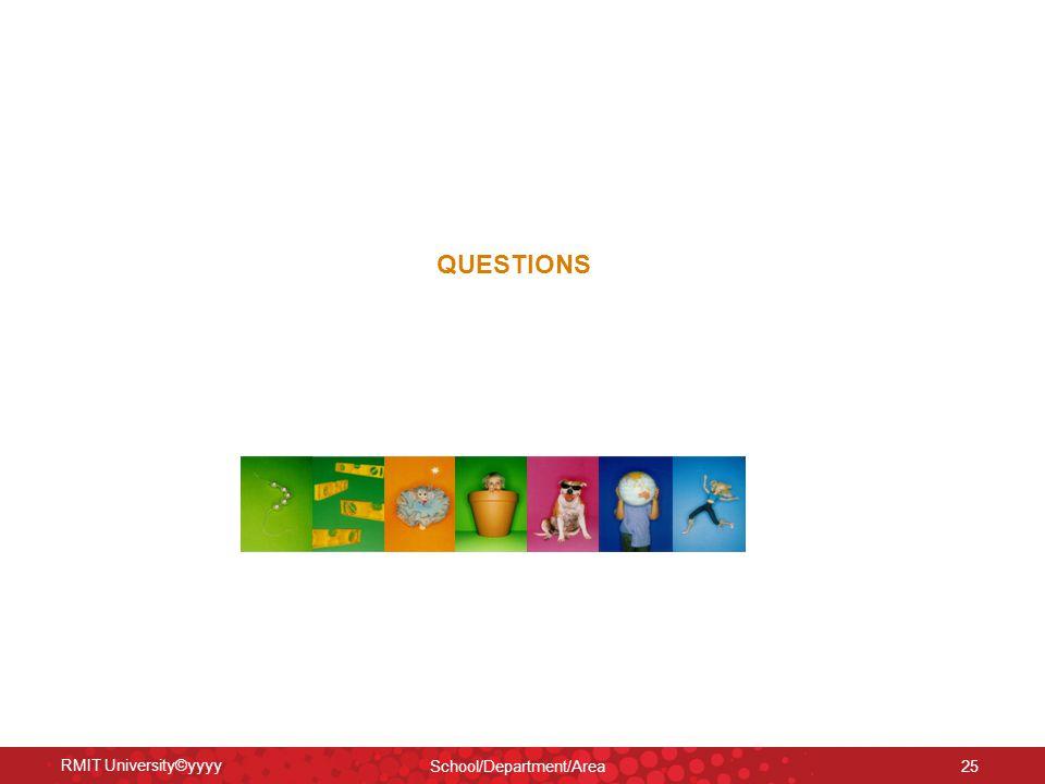 RMIT University©yyyy School/Department/Area 25 QUESTIONS