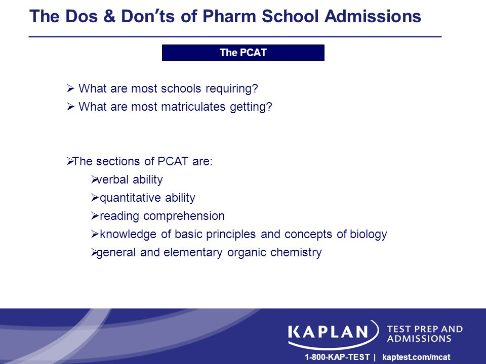 The Dos & Don'ts of Pharm School Admissions The PCAT  What are most schools requiring.